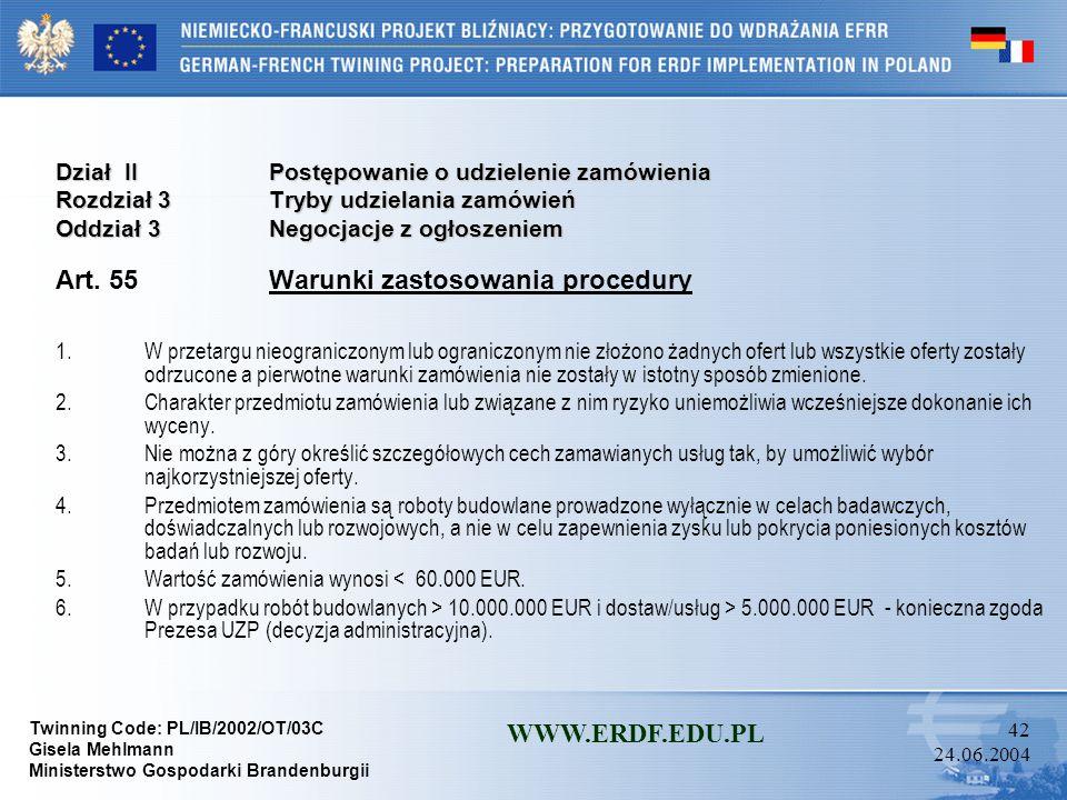 Twinning Code: PL/IB/2002/OT/03C Gisela Mehlmann Ministerstwo Gospodarki Brandenburgii WWW.ERDF.EDU.PL 41 24.06.2004 Dział IIPostępowanie o udzielenie
