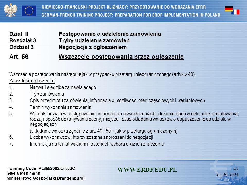 Twinning Code: PL/IB/2002/OT/03C Gisela Mehlmann Ministerstwo Gospodarki Brandenburgii WWW.ERDF.EDU.PL 42 24.06.2004 Dział IIPostępowanie o udzielenie