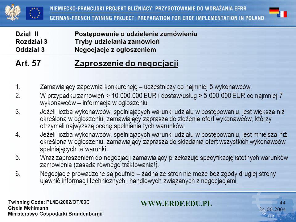 Twinning Code: PL/IB/2002/OT/03C Gisela Mehlmann Ministerstwo Gospodarki Brandenburgii WWW.ERDF.EDU.PL 43 24.06.2004 Dział IIPostępowanie o udzielenie