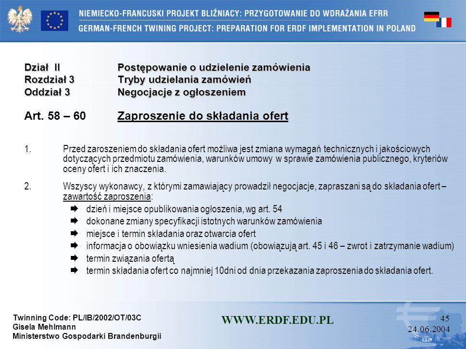 Twinning Code: PL/IB/2002/OT/03C Gisela Mehlmann Ministerstwo Gospodarki Brandenburgii WWW.ERDF.EDU.PL 44 24.06.2004 Dział IIPostępowanie o udzielenie