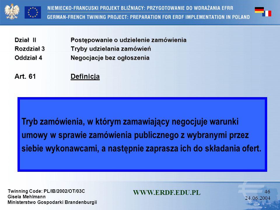 Twinning Code: PL/IB/2002/OT/03C Gisela Mehlmann Ministerstwo Gospodarki Brandenburgii WWW.ERDF.EDU.PL 45 24.06.2004 Dział IIPostępowanie o udzielenie