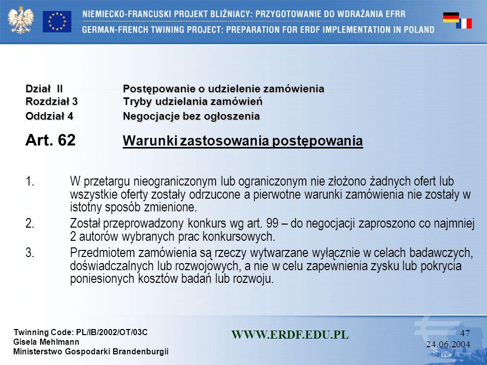 Twinning Code: PL/IB/2002/OT/03C Gisela Mehlmann Ministerstwo Gospodarki Brandenburgii WWW.ERDF.EDU.PL 46 24.06.2004 Dział IIPostępowanie o udzielenie
