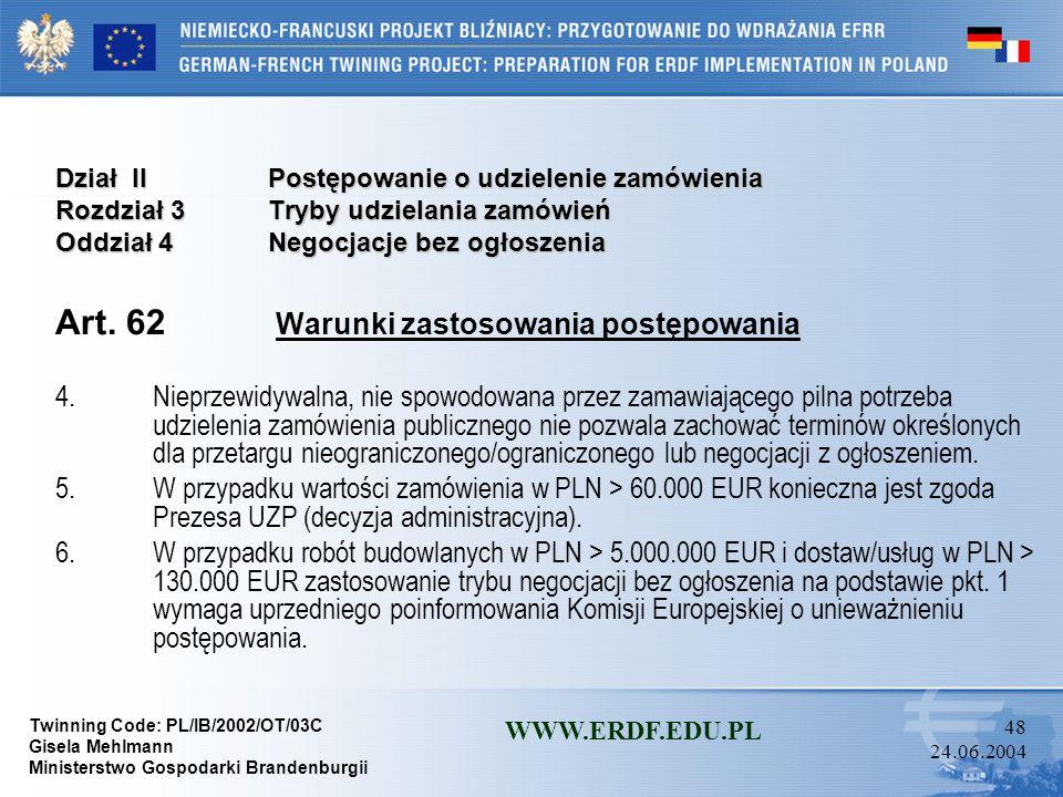 Twinning Code: PL/IB/2002/OT/03C Gisela Mehlmann Ministerstwo Gospodarki Brandenburgii WWW.ERDF.EDU.PL 47 24.06.2004 Dział IIPostępowanie o udzielenie