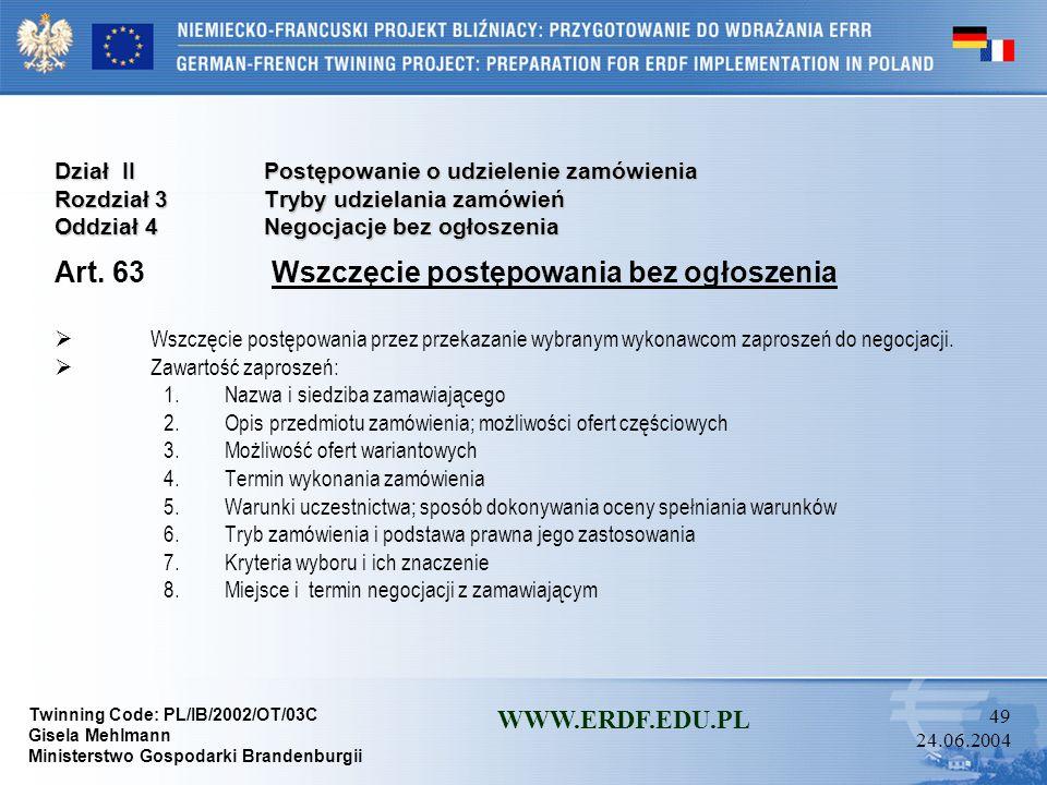 Twinning Code: PL/IB/2002/OT/03C Gisela Mehlmann Ministerstwo Gospodarki Brandenburgii WWW.ERDF.EDU.PL 48 24.06.2004 Dział IIPostępowanie o udzielenie