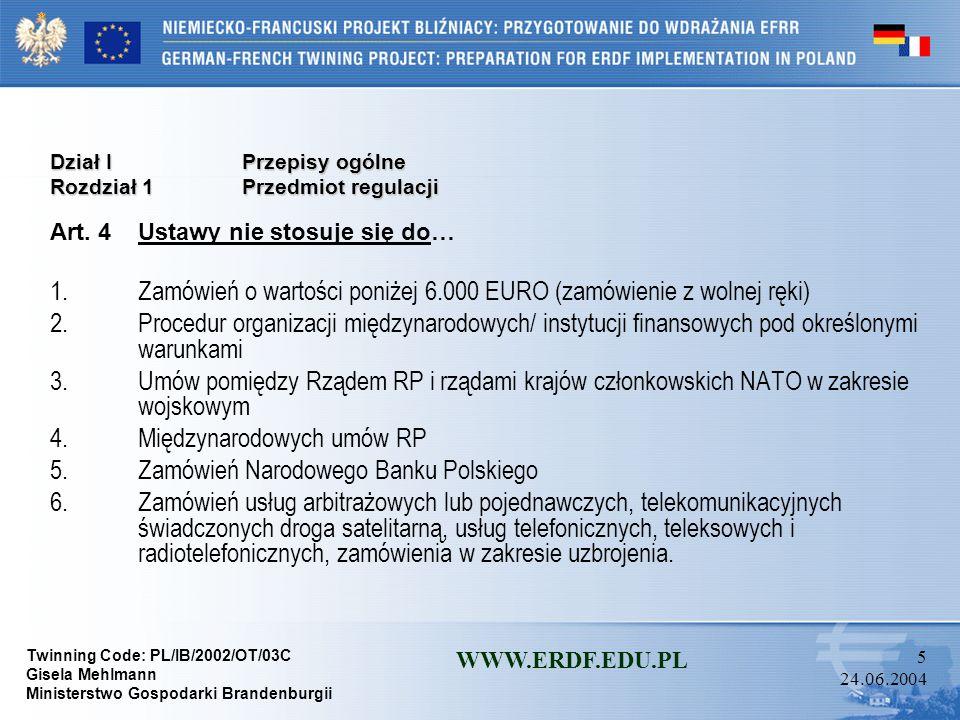 Twinning Code: PL/IB/2002/OT/03C Gisela Mehlmann Ministerstwo Gospodarki Brandenburgii WWW.ERDF.EDU.PL 45 24.06.2004 Dział IIPostępowanie o udzielenie zamówienia Rozdział 3Tryby udzielania zamówień Oddział 3Negocjacje z ogłoszeniem Art.