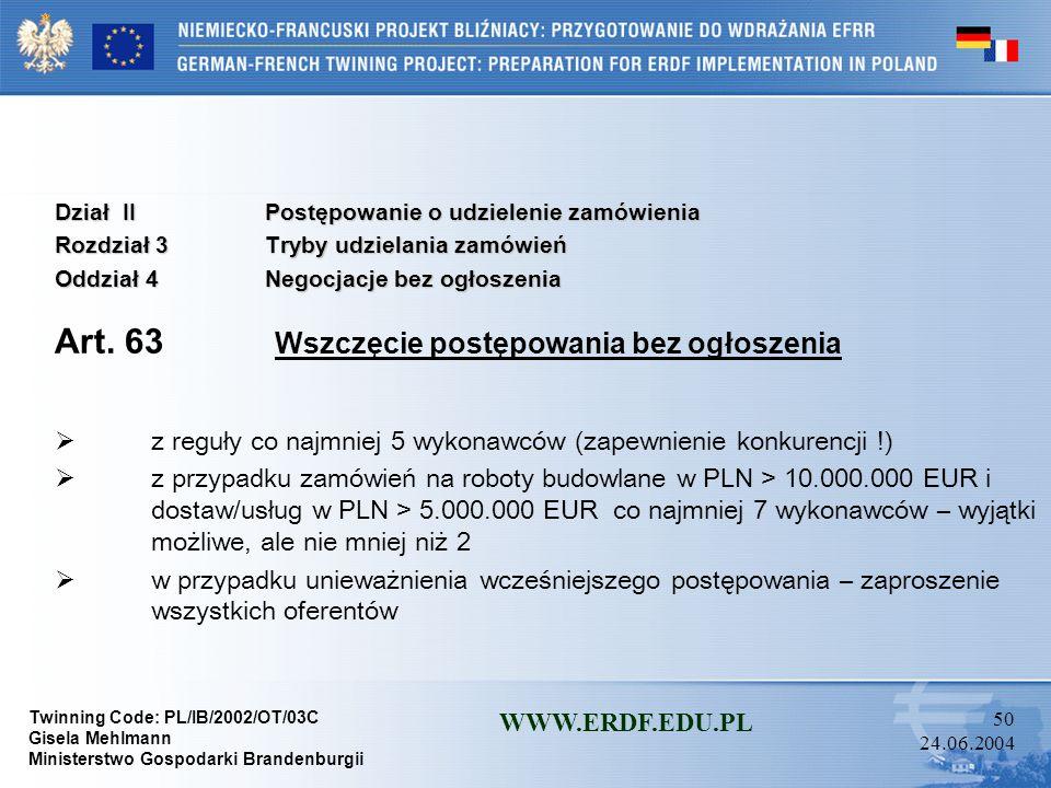 Twinning Code: PL/IB/2002/OT/03C Gisela Mehlmann Ministerstwo Gospodarki Brandenburgii WWW.ERDF.EDU.PL 49 24.06.2004 Dział IIPostępowanie o udzielenie