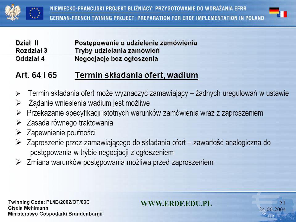 Twinning Code: PL/IB/2002/OT/03C Gisela Mehlmann Ministerstwo Gospodarki Brandenburgii WWW.ERDF.EDU.PL 50 24.06.2004 Dział IIPostępowanie o udzielenie