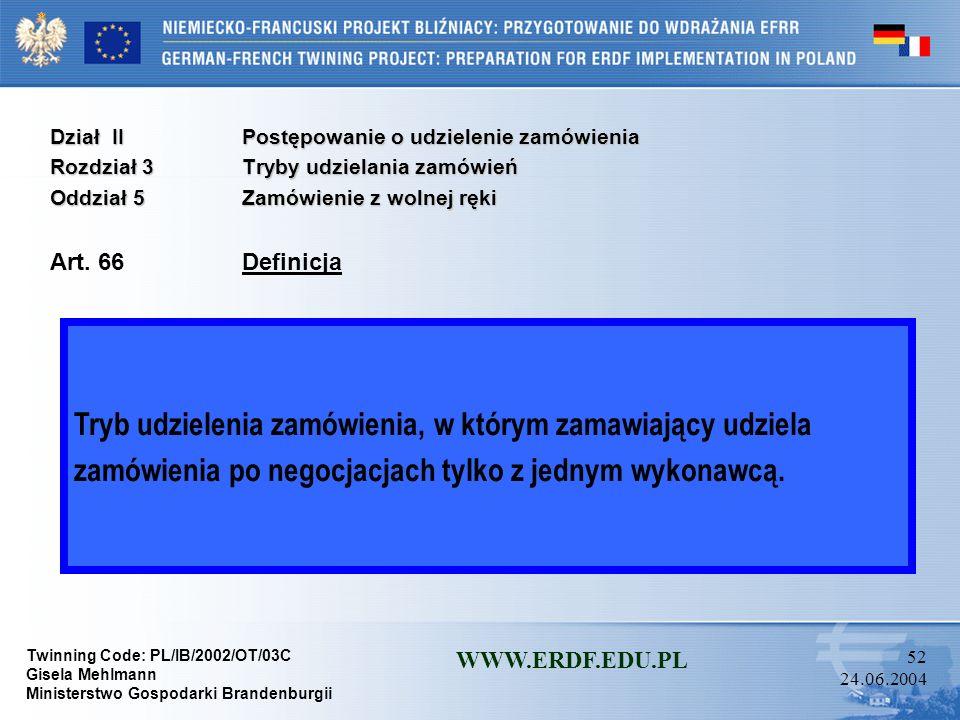 Twinning Code: PL/IB/2002/OT/03C Gisela Mehlmann Ministerstwo Gospodarki Brandenburgii WWW.ERDF.EDU.PL 51 24.06.2004 Dział IIPostępowanie o udzielenie