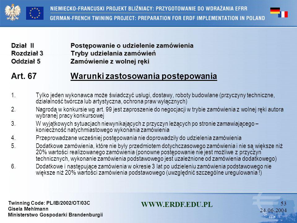 Twinning Code: PL/IB/2002/OT/03C Gisela Mehlmann Ministerstwo Gospodarki Brandenburgii WWW.ERDF.EDU.PL 52 24.06.2004 Dział IIPostępowanie o udzielenie