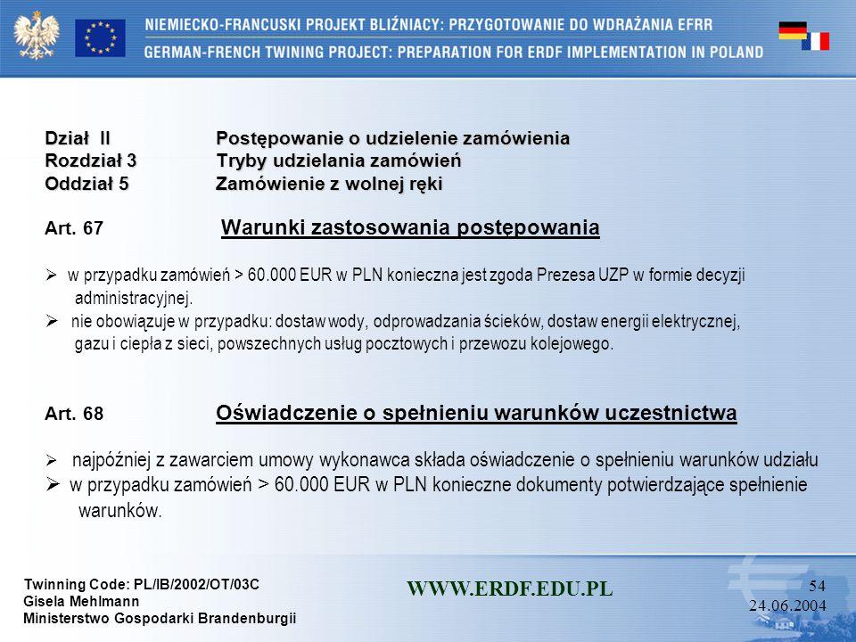 Twinning Code: PL/IB/2002/OT/03C Gisela Mehlmann Ministerstwo Gospodarki Brandenburgii WWW.ERDF.EDU.PL 53 24.06.2004 Dział IIPostępowanie o udzielenie