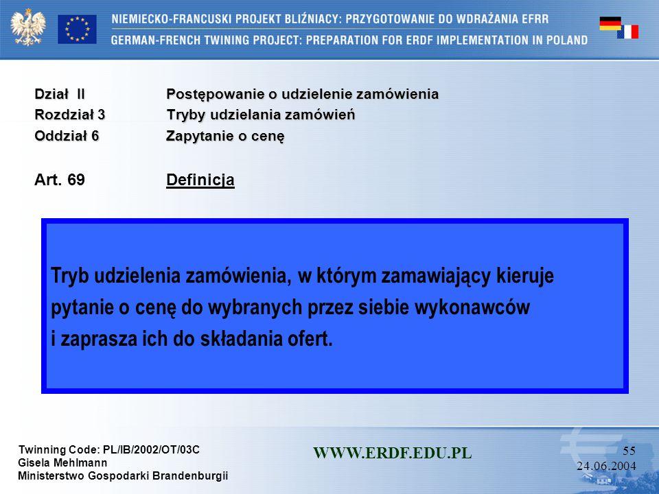 Twinning Code: PL/IB/2002/OT/03C Gisela Mehlmann Ministerstwo Gospodarki Brandenburgii WWW.ERDF.EDU.PL 54 24.06.2004 Dział IIPostępowanie o udzielenie