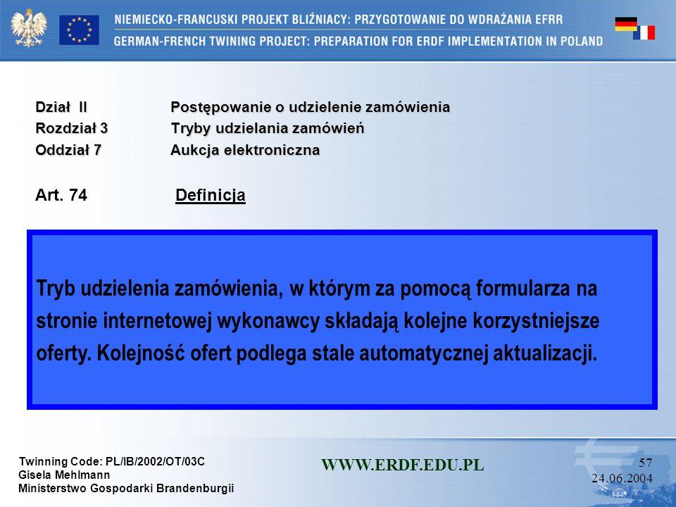 Twinning Code: PL/IB/2002/OT/03C Gisela Mehlmann Ministerstwo Gospodarki Brandenburgii WWW.ERDF.EDU.PL 56 24.06.2004 Dział IIPostępowanie o udzielenie