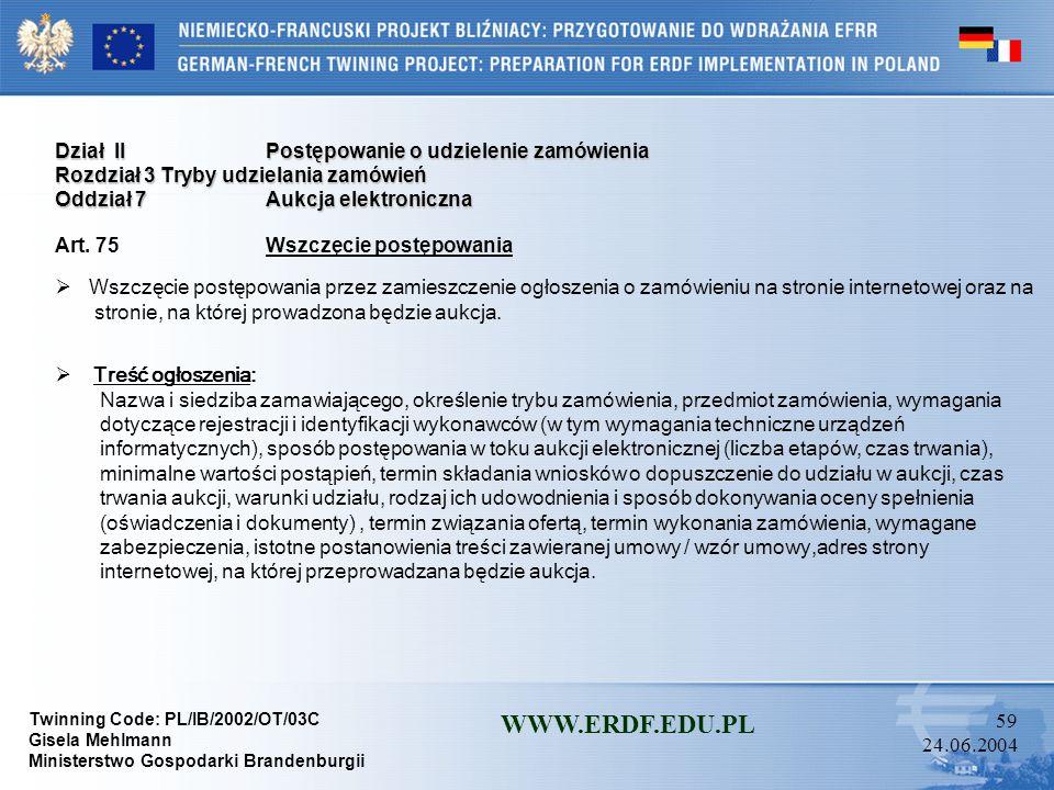 Twinning Code: PL/IB/2002/OT/03C Gisela Mehlmann Ministerstwo Gospodarki Brandenburgii WWW.ERDF.EDU.PL 58 24.06.2004 Dział IIPostępowanie o udzielenie