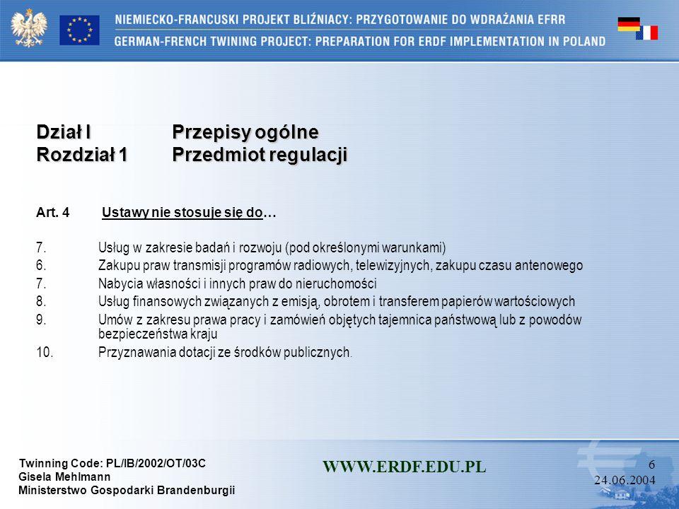 Twinning Code: PL/IB/2002/OT/03C Gisela Mehlmann Ministerstwo Gospodarki Brandenburgii WWW.ERDF.EDU.PL 46 24.06.2004 Dział IIPostępowanie o udzielenie zamówienia Rozdział 3Tryby udzielania zamówień Oddział 4Negocjacje bez ogłoszenia Art.