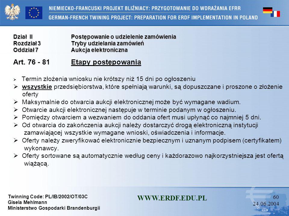 Twinning Code: PL/IB/2002/OT/03C Gisela Mehlmann Ministerstwo Gospodarki Brandenburgii WWW.ERDF.EDU.PL 59 24.06.2004 Dział IIPostępowanie o udzielenie