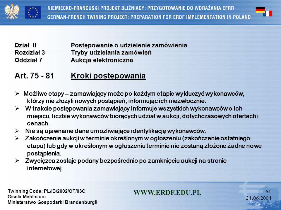 Twinning Code: PL/IB/2002/OT/03C Gisela Mehlmann Ministerstwo Gospodarki Brandenburgii WWW.ERDF.EDU.PL 60 24.06.2004 Dział IIPostępowanie o udzielenie