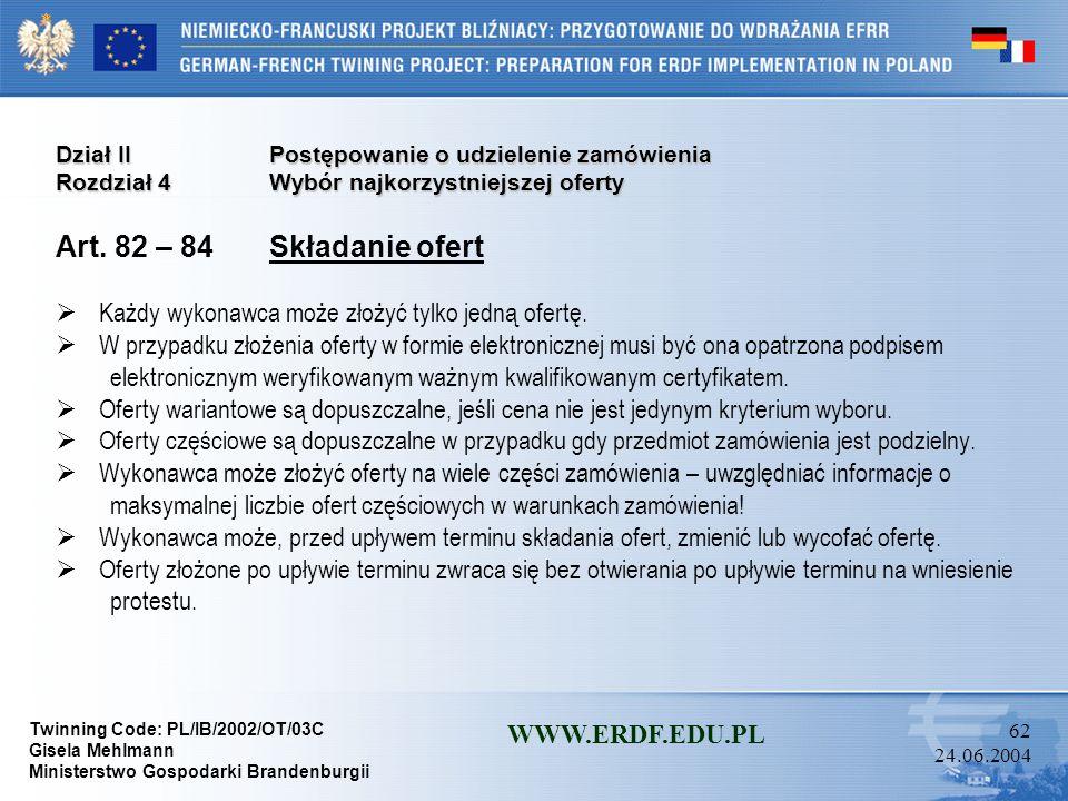 Twinning Code: PL/IB/2002/OT/03C Gisela Mehlmann Ministerstwo Gospodarki Brandenburgii WWW.ERDF.EDU.PL 61 24.06.2004 Dział IIPostępowanie o udzielenie