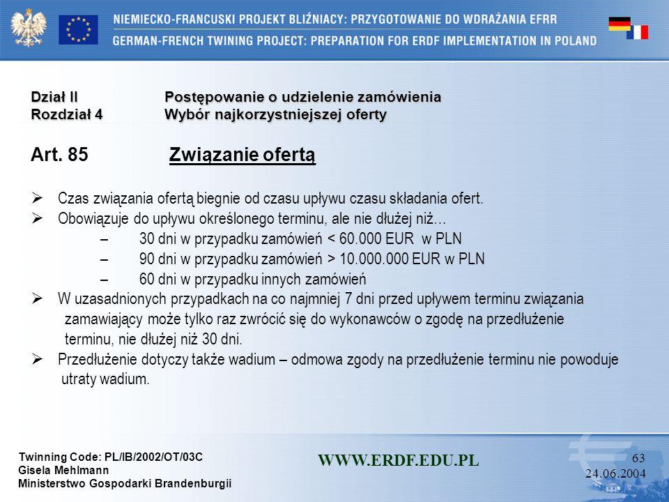 Twinning Code: PL/IB/2002/OT/03C Gisela Mehlmann Ministerstwo Gospodarki Brandenburgii WWW.ERDF.EDU.PL 62 24.06.2004 Dział IIPostępowanie o udzielenie