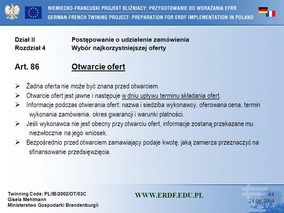 Twinning Code: PL/IB/2002/OT/03C Gisela Mehlmann Ministerstwo Gospodarki Brandenburgii WWW.ERDF.EDU.PL 63 24.06.2004 Dział IIPostępowanie o udzielenie