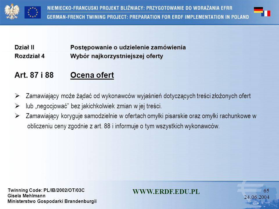 Twinning Code: PL/IB/2002/OT/03C Gisela Mehlmann Ministerstwo Gospodarki Brandenburgii WWW.ERDF.EDU.PL 64 24.06.2004 Dział IIPostępowanie o udzielenie