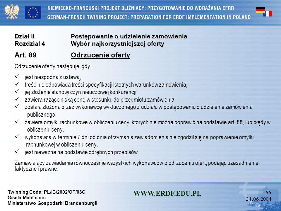 Twinning Code: PL/IB/2002/OT/03C Gisela Mehlmann Ministerstwo Gospodarki Brandenburgii WWW.ERDF.EDU.PL 65 24.06.2004 Dział IIPostępowanie o udzielenie