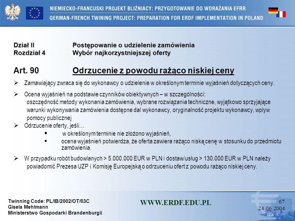 Twinning Code: PL/IB/2002/OT/03C Gisela Mehlmann Ministerstwo Gospodarki Brandenburgii WWW.ERDF.EDU.PL 66 24.06.2004 Dział IIPostępowanie o udzielenie