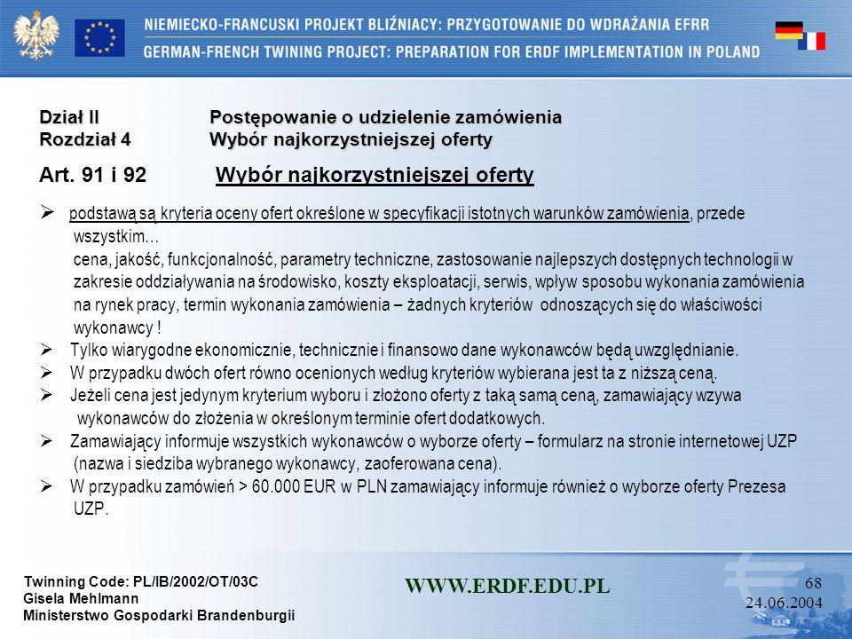 Twinning Code: PL/IB/2002/OT/03C Gisela Mehlmann Ministerstwo Gospodarki Brandenburgii WWW.ERDF.EDU.PL 67 24.06.2004 Dział IIPostępowanie o udzielenie