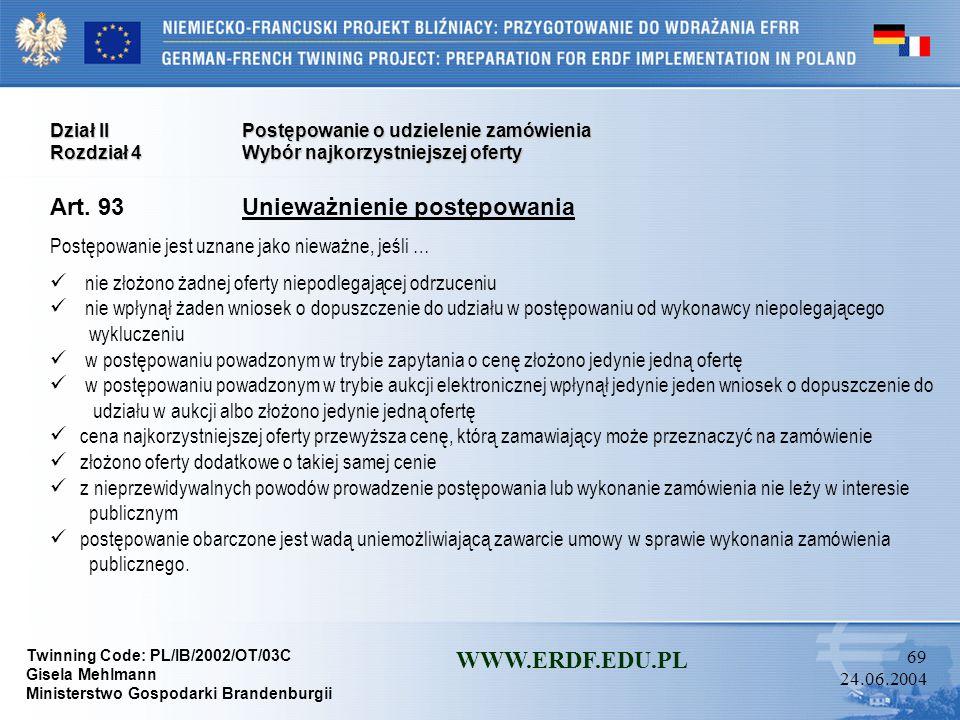 Twinning Code: PL/IB/2002/OT/03C Gisela Mehlmann Ministerstwo Gospodarki Brandenburgii WWW.ERDF.EDU.PL 68 24.06.2004 Dział IIPostępowanie o udzielenie