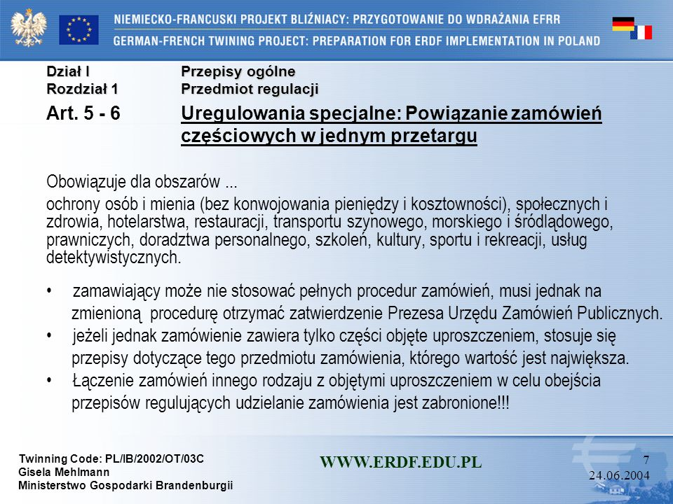 Twinning Code: PL/IB/2002/OT/03C Gisela Mehlmann Ministerstwo Gospodarki Brandenburgii WWW.ERDF.EDU.PL 57 24.06.2004 Dział IIPostępowanie o udzielenie zamówienia Rozdział 3Tryby udzielania zamówień Oddział 7Aukcja elektroniczna Art.