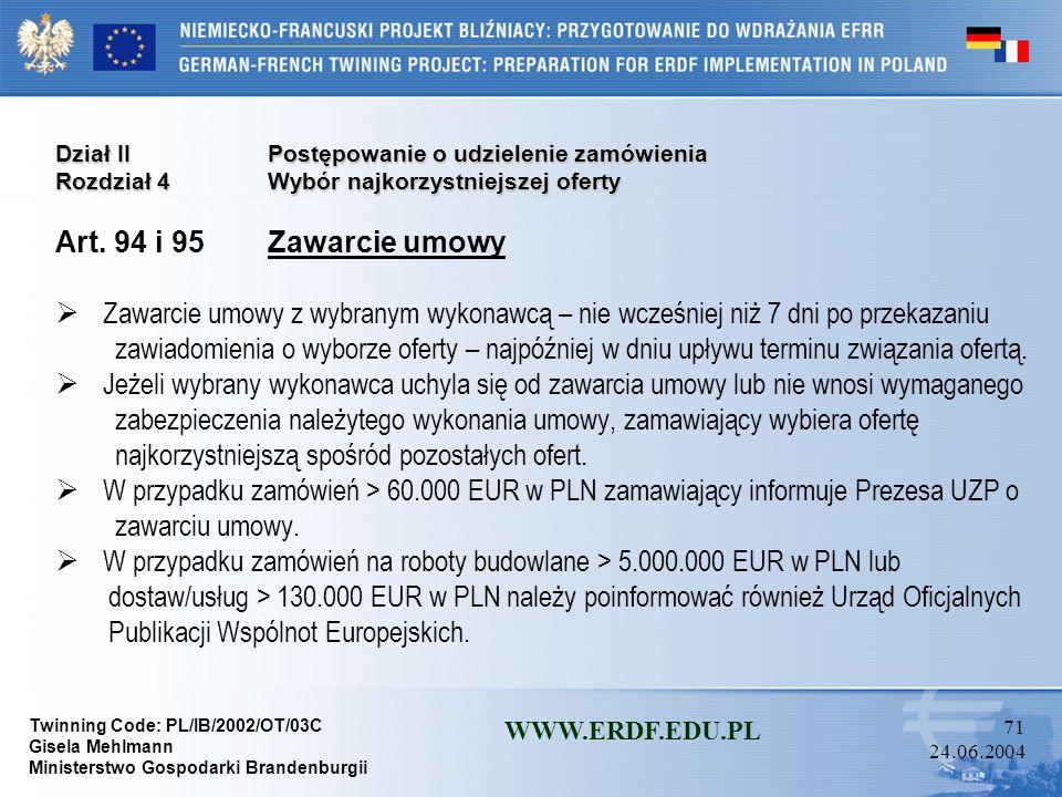 Twinning Code: PL/IB/2002/OT/03C Gisela Mehlmann Ministerstwo Gospodarki Brandenburgii WWW.ERDF.EDU.PL 70 24.06.2004 Dział IIPostępowanie o udzielenie