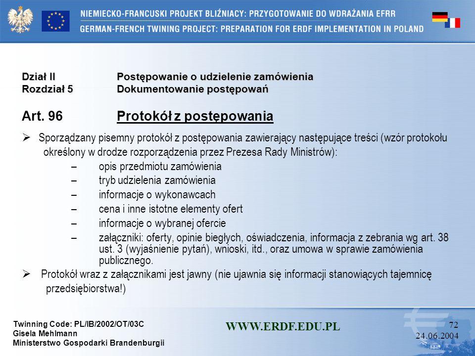 Twinning Code: PL/IB/2002/OT/03C Gisela Mehlmann Ministerstwo Gospodarki Brandenburgii WWW.ERDF.EDU.PL 71 24.06.2004 Dział IIPostępowanie o udzielenie