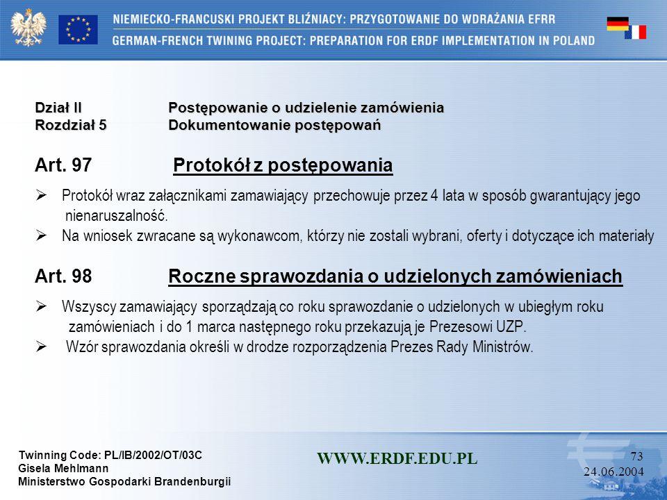 Twinning Code: PL/IB/2002/OT/03C Gisela Mehlmann Ministerstwo Gospodarki Brandenburgii WWW.ERDF.EDU.PL 72 24.06.2004 Dział IIPostępowanie o udzielenie