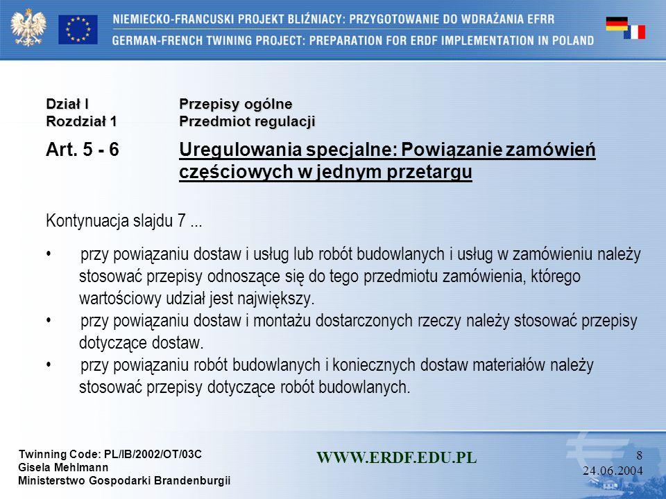 Twinning Code: PL/IB/2002/OT/03C Gisela Mehlmann Ministerstwo Gospodarki Brandenburgii WWW.ERDF.EDU.PL 58 24.06.2004 Dział IIPostępowanie o udzielenie zamówienia Rozdział 3Tryby udzielania zamówień Oddział 7Aukcja elektroniczna Art.