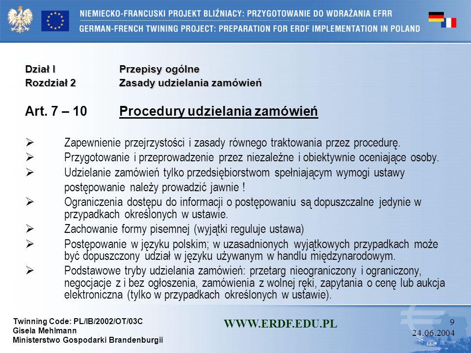 Twinning Code: PL/IB/2002/OT/03C Gisela Mehlmann Ministerstwo Gospodarki Brandenburgii WWW.ERDF.EDU.PL 49 24.06.2004 Dział IIPostępowanie o udzielenie zamówienia Rozdział 3Tryby udzielania zamówień Oddział 4Negocjacje bez ogłoszenia Art.