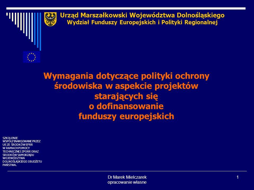 Dr Marek Mielczarek opracowanie własne 1 Wymagania dotyczące polityki ochrony środowiska w aspekcie projektów starających się o dofinansowanie fundusz