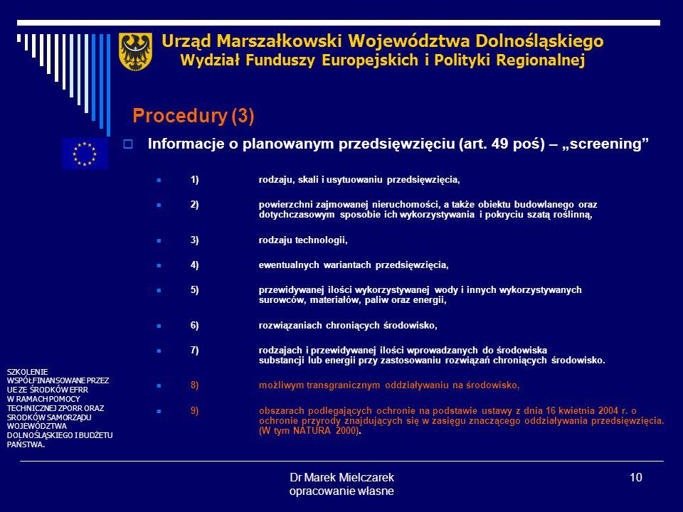 Dr Marek Mielczarek opracowanie własne 10 Procedury (3) Informacje o planowanym przedsięwzięciu (art. 49 poś) – screening 1)rodzaju, skali i usytuowan