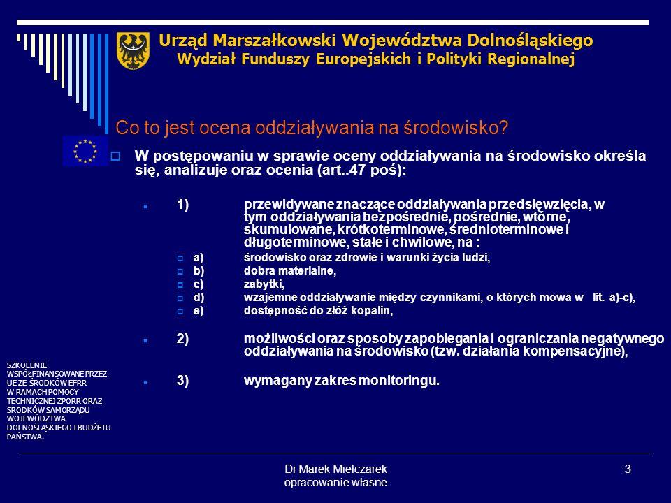 Dr Marek Mielczarek opracowanie własne 4 Najważniejsze zagadnienia problematyczne (1) NATURA 2000 Wyznaczone obszary, shadow list, niejasności Inwestycje, dla których decyzje były wydane przed 1 maja 2004, a obecnie znalazły się w granicach sieci NATURA 2000 Brak danych dotyczących inwentaryzacji przyrodniczej, planów ochrony środowiska – trudności w dokonaniu rzetelnej oceny wpływu na środowisko Urząd Marszałkowski Województwa Dolnośląskiego Wydział Funduszy Europejskich i Polityki Regionalnej SZKOLENIE WSPÓŁFINANSOWANE PRZEZ UE ZE ŚRODKÓW EFRR W RAMACH POMOCY TECHNICZNEJ ZPORR ORAZ SRODKÓW SAMORZĄDU WOJEWÓDZTWA DOLNOŚLĄSKIEGO I BUDŻETU PAŃSTWA.