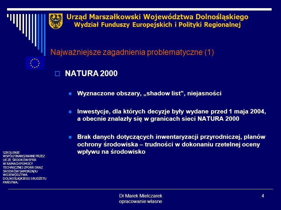 Dr Marek Mielczarek opracowanie własne 4 Najważniejsze zagadnienia problematyczne (1) NATURA 2000 Wyznaczone obszary, shadow list, niejasności Inwesty
