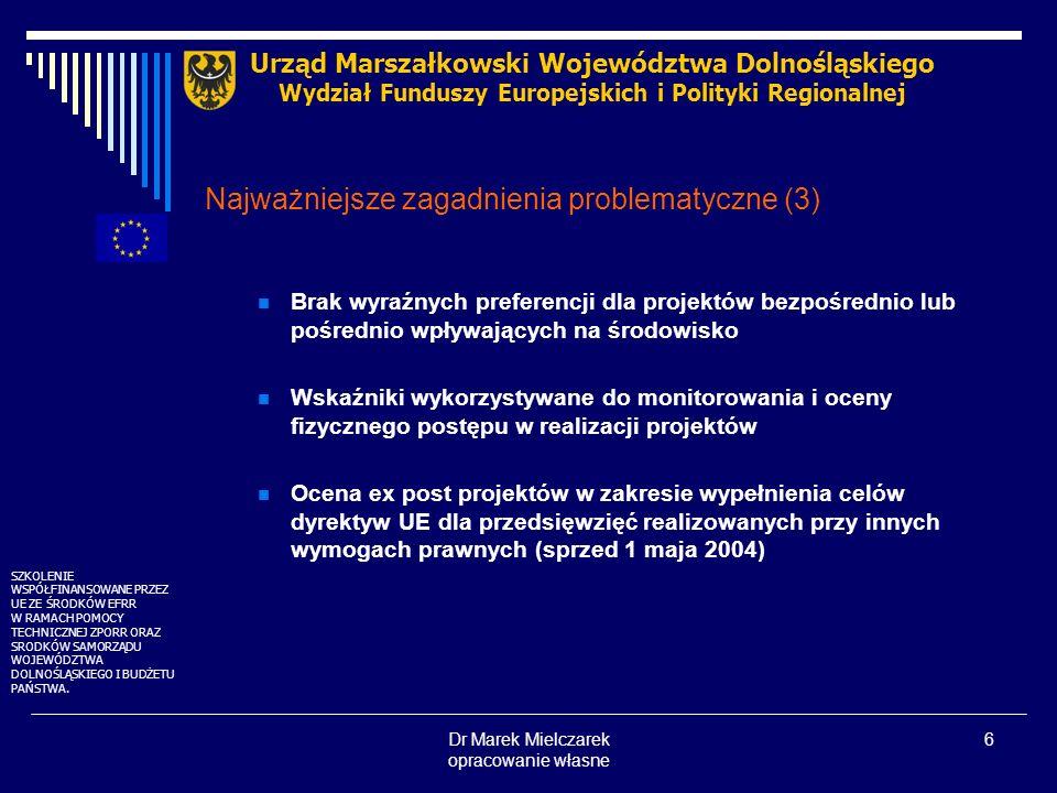 Dr Marek Mielczarek opracowanie własne 7 Najważniejsze zagadnienia problematyczne (4) Różne podejście w uwzględnianiu ochrony środowiska przy ocenie wniosków o dofinansowanie Wpływ na obszary NATURA 2000 – jako osobna kategoria jedynie SPO Transport i Fundusz Spójności Wpływ na środowisko OOŚ – wszyscy, jedynie w zakresie bezwzględnie wymaganym prawem przy różnym podejściu do obowiązujących dyrektyw UE (np.