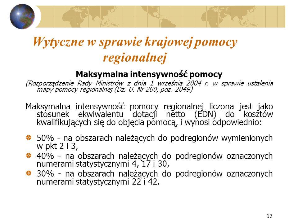 13 Wytyczne w sprawie krajowej pomocy regionalnej Maksymalna intensywność pomocy (Rozporządzenie Rady Ministrów z dnia 1 września 2004 r.
