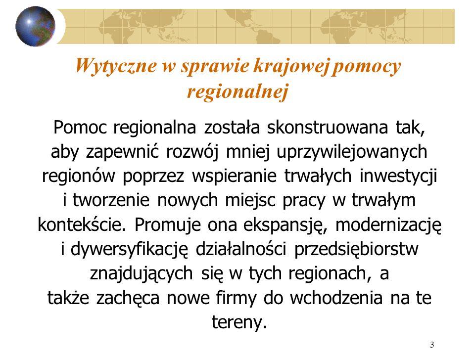 4 Wytyczne w sprawie krajowej pomocy regionalnej Zakres stosowania wytycznych Wytyczne mają zastosowanie w każdym sektorze gospodarki z wyjątkiem: produkcji, przetwórstwa i wprowadzania do obrotu produktów wymienionych w Załączniku I do TWE, rybołówstwa, hutnictwa żelaza i stali, włókien syntetycznych, górnictwa węgla.