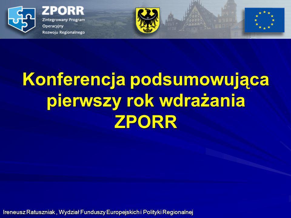 Konferencja podsumowująca pierwszy rok wdrażania ZPORR Ireneusz Ratuszniak, Wydział Funduszy Europejskich i Polityki Regionalnej
