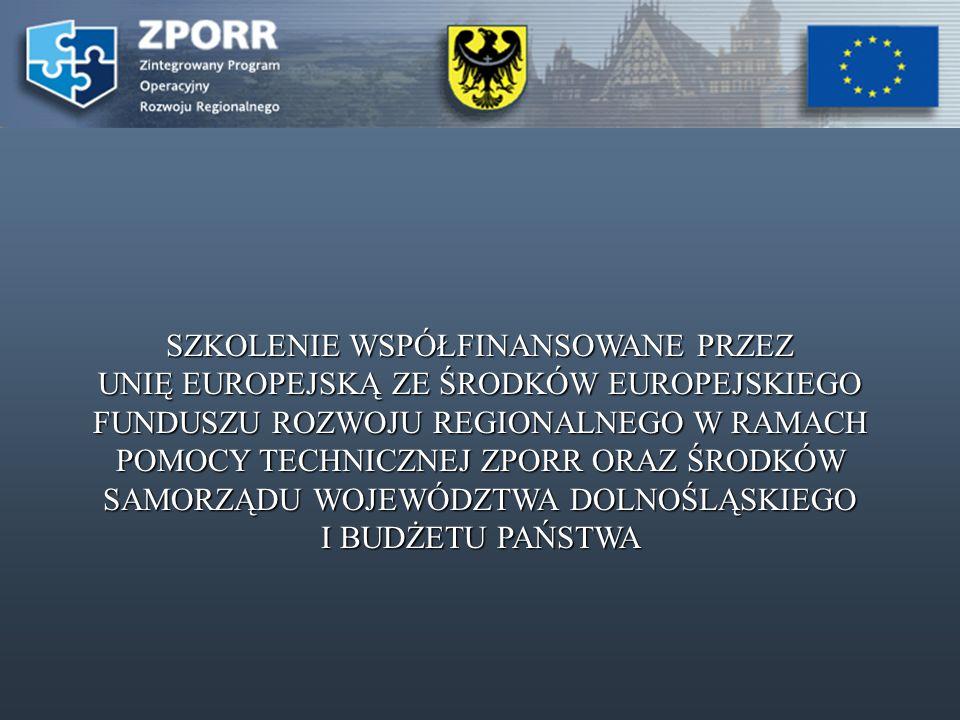 SZKOLENIE WSPÓŁFINANSOWANE PRZEZ UNIĘ EUROPEJSKĄ ZE ŚRODKÓW EUROPEJSKIEGO FUNDUSZU ROZWOJU REGIONALNEGO W RAMACH POMOCY TECHNICZNEJ ZPORR ORAZ ŚRODKÓW