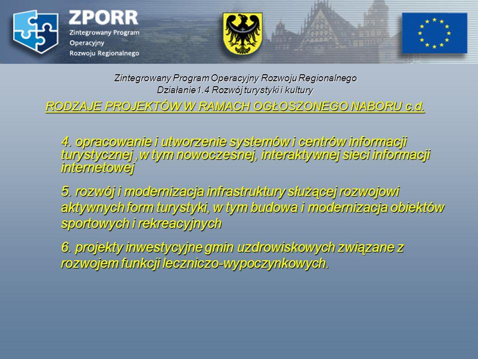 Zintegrowany Program Operacyjny Rozwoju Regionalnego Działanie1.4 Rozwój turystyki i kultury RODZAJE PROJEKTÓW W RAMACH OGŁOSZONEGO NABORU c.d. 4. opr