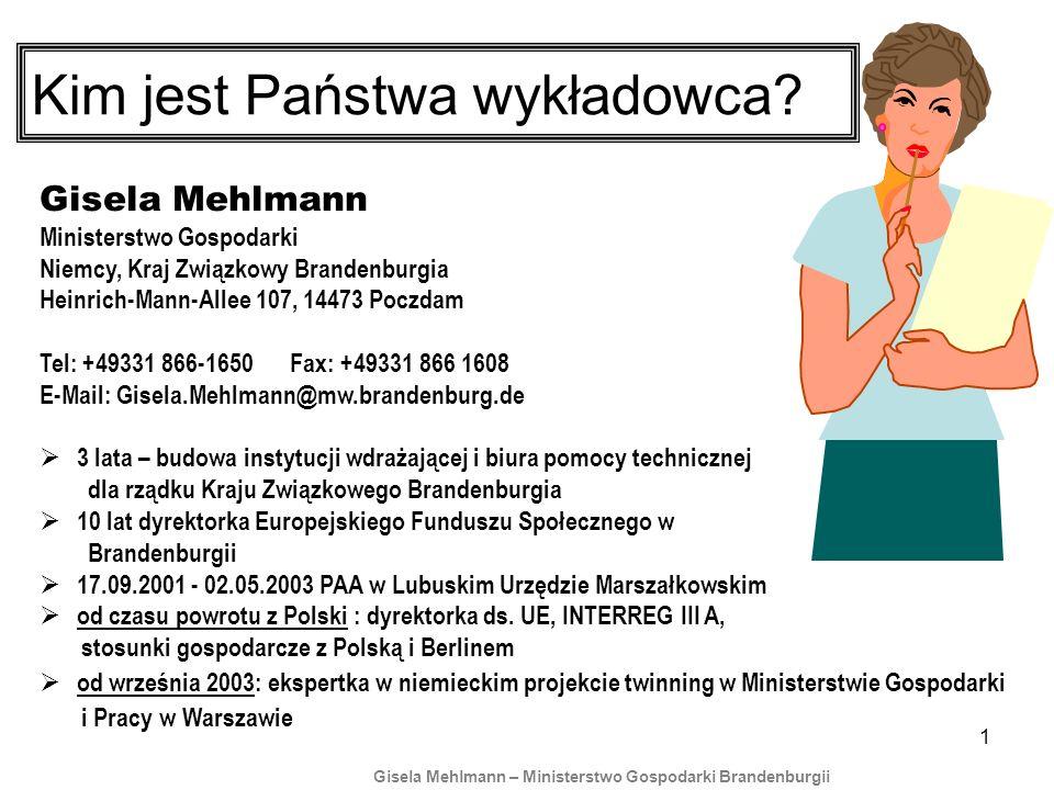 1 Gisela Mehlmann Ministerstwo Gospodarki Niemcy, Kraj Związkowy Brandenburgia Heinrich-Mann-Allee 107, 14473 Poczdam Tel: +49331 866-1650 Fax: +49331