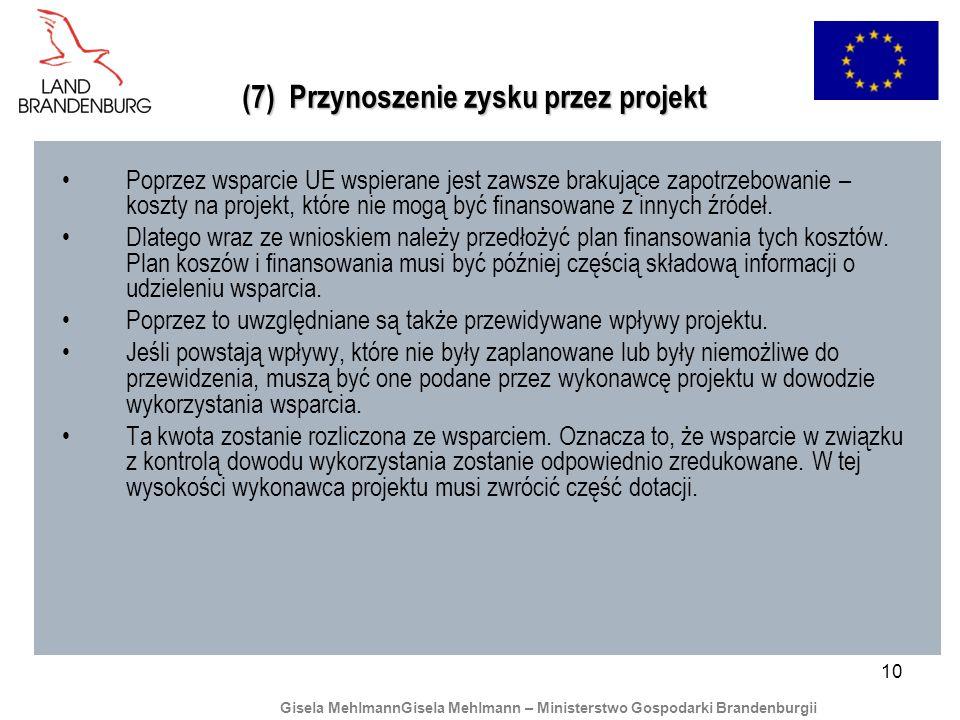 10 (7) Przynoszenie zysku przez projekt Poprzez wsparcie UE wspierane jest zawsze brakujące zapotrzebowanie – koszty na projekt, które nie mogą być finansowane z innych źródeł.