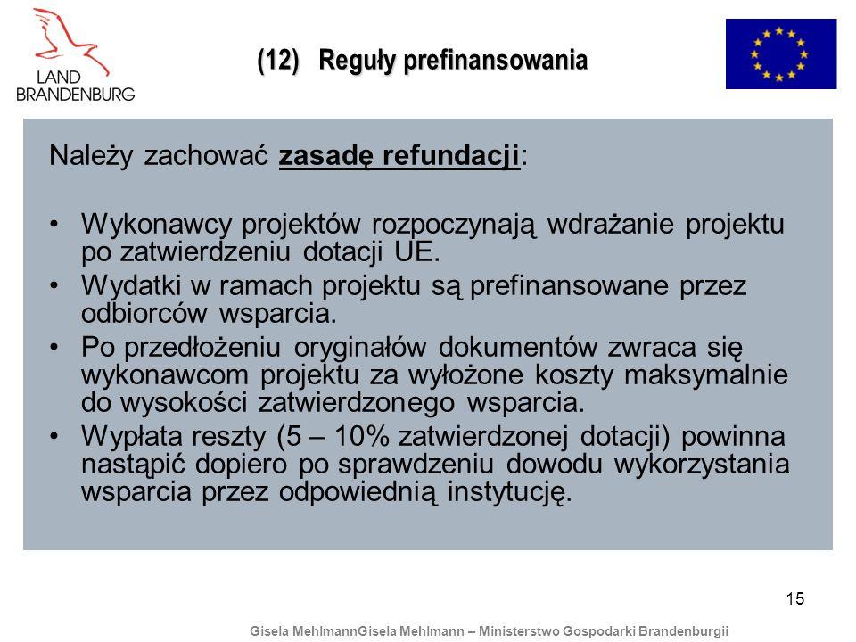 15 (12) Reguły prefinansowania Należy zachować zasadę refundacji: Wykonawcy projektów rozpoczynają wdrażanie projektu po zatwierdzeniu dotacji UE.