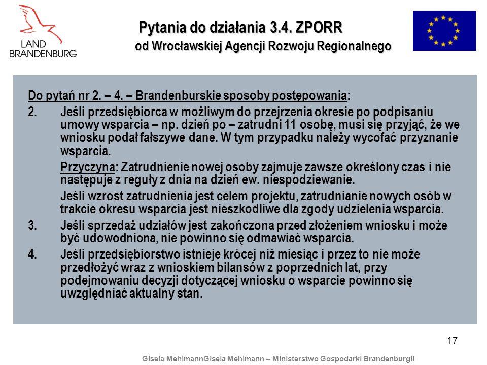 17 Pytania do działania 3.4. ZPORR od Wrocławskiej Agencji Rozwoju Regionalnego Do pytań nr 2. – 4. – Brandenburskie sposoby postępowania: 2.Jeśli prz