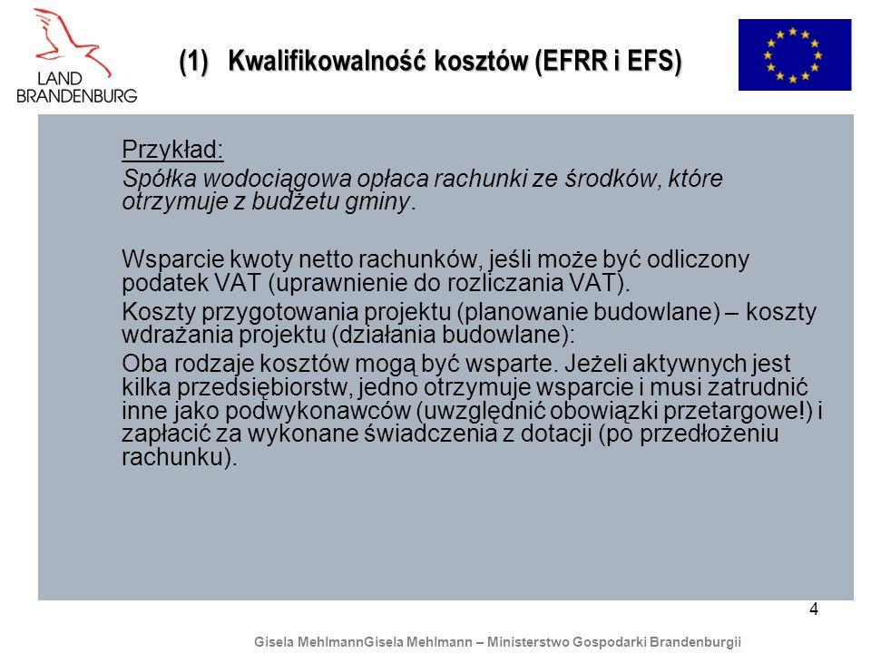 4 (1) Kwalifikowalność kosztów (EFRR i EFS) Przykład: Spółka wodociągowa opłaca rachunki ze środków, które otrzymuje z budżetu gminy. Wsparcie kwoty n
