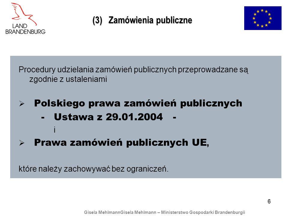 6 (3) Zamówienia publiczne Procedury udzielania zamówień publicznych przeprowadzane są zgodnie z ustaleniami Polskiego prawa zamówień publicznych - Ustawa z 29.01.2004 - i Prawa zamówień publicznych UE, które należy zachowywać bez ograniczeń.